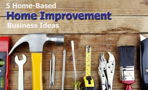 5 home based home improvement business ideas
