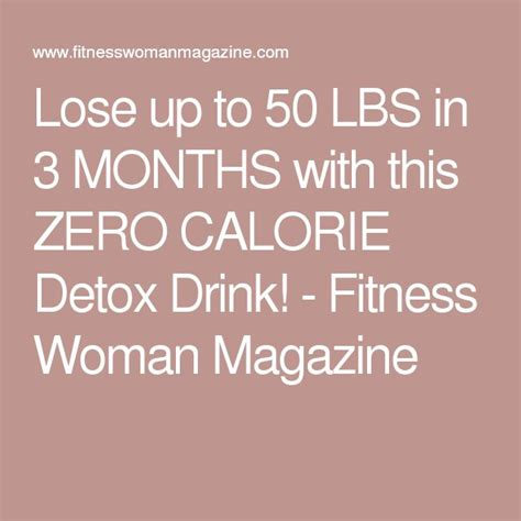 Detox Drink Lose 10 Pounds In A Week by Lose Up To 50 Lbs In 3 Months With This Zero Calorie Detox