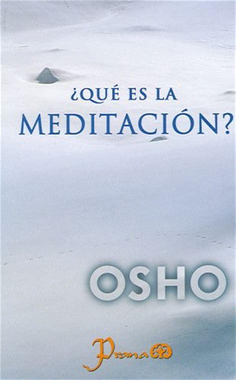 que es la meditacion spanish edition comparamus que es la meditacion osho meditations