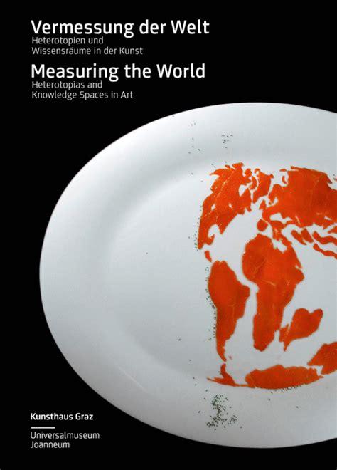 measuring the world elke krasny 187 measuring the world kunsthaus graz elke kransy 2011