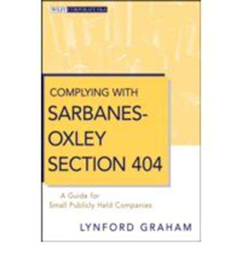 Section 404 Sarbanes Oxley by Complying With Sarbanes Oxley Section 404 A Guide For