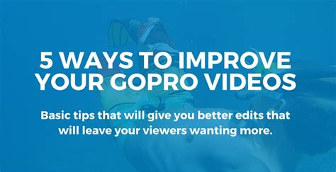 5 Ways To Be Nicer To Your by 5 Easy Ways To Get Better Gopro