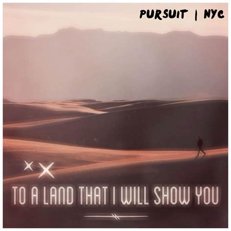 to a land that i will show you pursuit nyc