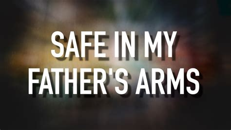 my fathers arms are safe in my fathers arms lyric video sanctus real youtube