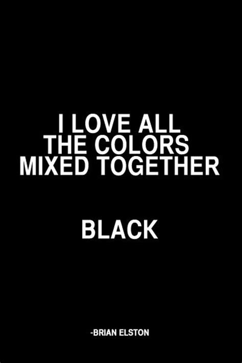 black color quotes i love all the colors mixed together black quote words