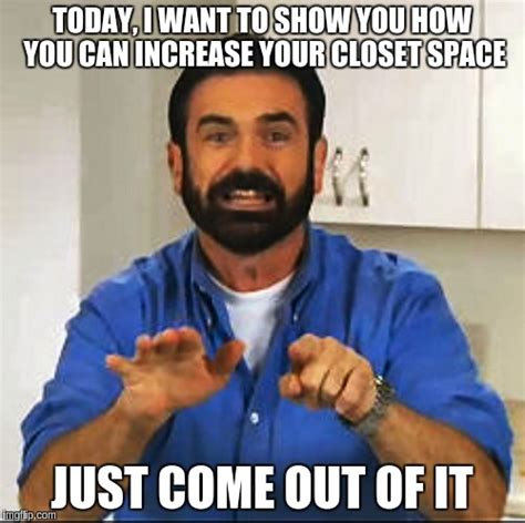 I Want To Come Out Of The Closet by Billy Mays Imgflip