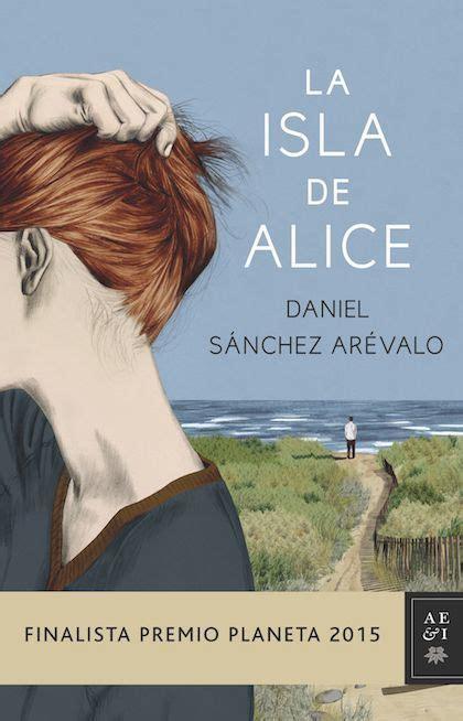 la isla de alice s 193 nchez ar 201 valo daniel sinopsis del libro rese 241 as criticas opiniones