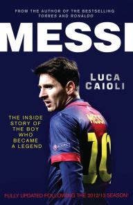 messi a biography book messi 2014 updated edition the inside story of the boy