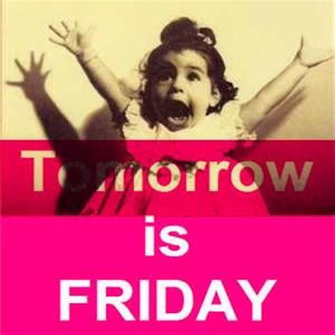 Tomorrow Is Friday Meme - 15 tomorrow is friday quotes to get you excited on thursday