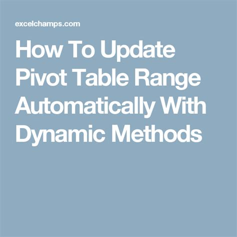 how to update pivot table how to update pivot table range automatically with dynamic