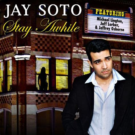 jay soto jay soto stay awhile
