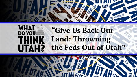 bring us back an oul of what do you think utah give us back our land throwing