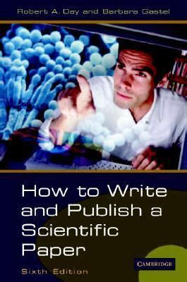 how to write publish a scientific paper how to write and publish a scientific paper 6th edition