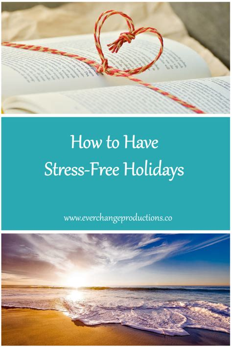 how to a stress free how to stress free holidays change productions