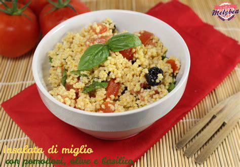 cucinare miglio insalata di miglio con pomodori olive e basilico le