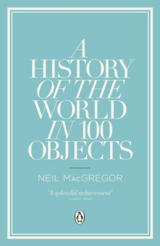 libro history of the world libro la storia del mondo in 100 oggetti ediz illustrata di neil macgregor