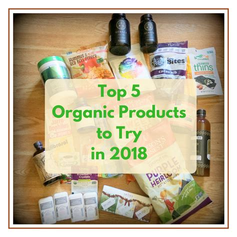 5 Products To Own Or Try by Top 5 Organic Products You Should Try This 2018 The
