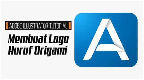 membuat logo adobe illustrator adobe illustrator tutorial membuat logo huruf origami
