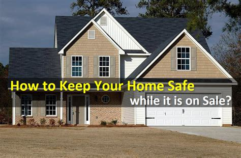 how to keep your home safe while it is on sale