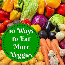 10 Ways To Eat More Healthy by 10 Sneaky Simple Ways To Eat More Veggies Fit Healthy 365