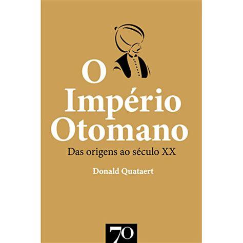imperio otomano o que é povo de bah 225 o imp 233 rio otomano