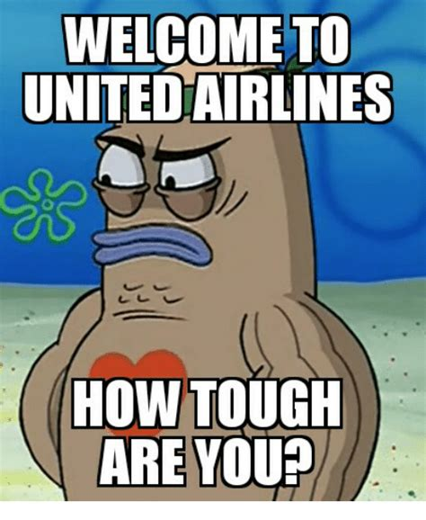 How Tough Are You Meme - welcome to unitedairlines how tough are you funny meme