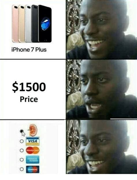 X I Meme - iphone 7 plus 1500 price o visa iphone meme on me me