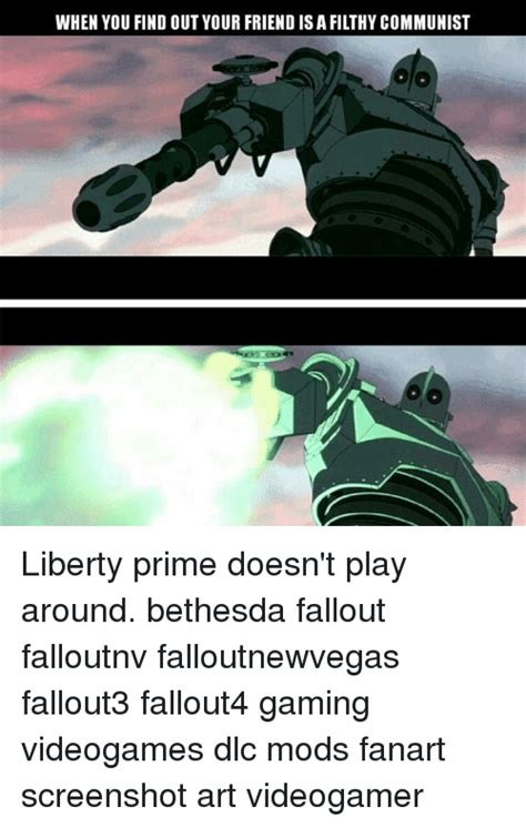 Liberty Prime Meme - when you find out your friend is a filthy communist