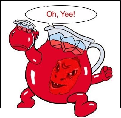 Kool Aid Meme - the best yee memes memedroid