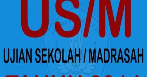 Buku Eksplorasi Us M Ujian Sekolah Madrasah Sd Mi 5 Paket 2018 jadwal pelaksanaan ujian sekolah madrasah us m tahun 2014 serentak mulai 19 mei 2014 salam