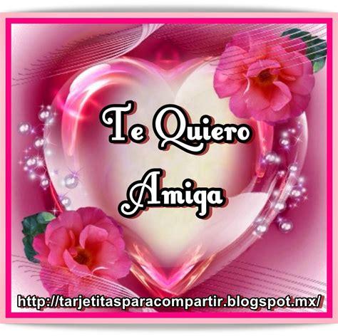 imagenes q digan te quiero amiga pin by frases hermosas on te quiero pinterest friendship