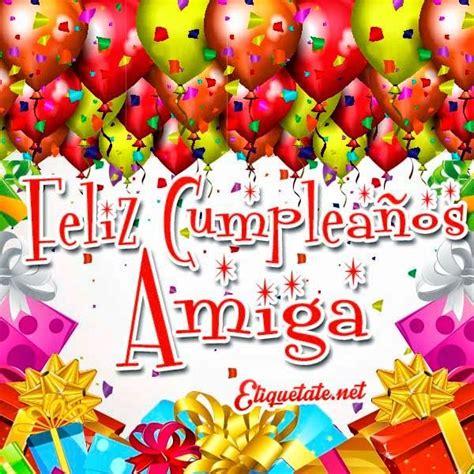 imagenes de happy birthday para una amiga 21 best images about saludos de cumplea 241 os on pinterest