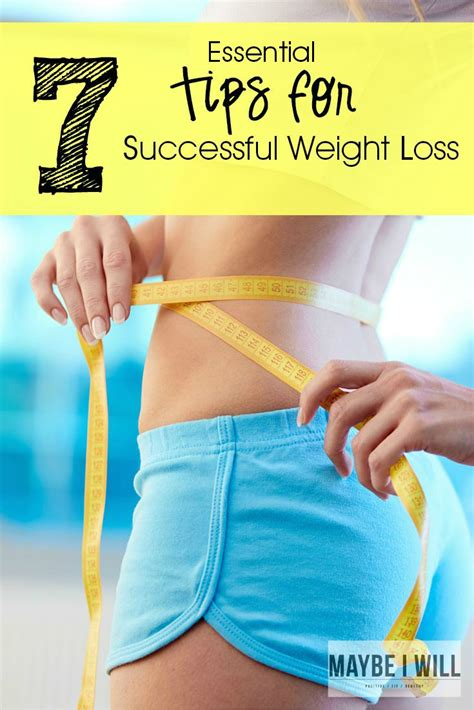 Top Secrets To Successful Weight Loss by 7 Essential Tips For Successful Weight Loss Maybe I Will