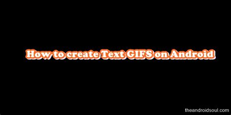 how to create a text on android how to create text gifs on android the android soul