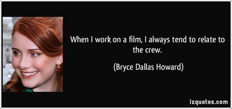 film crew quotes bryce dallas howard quotes image quotes at hippoquotes com