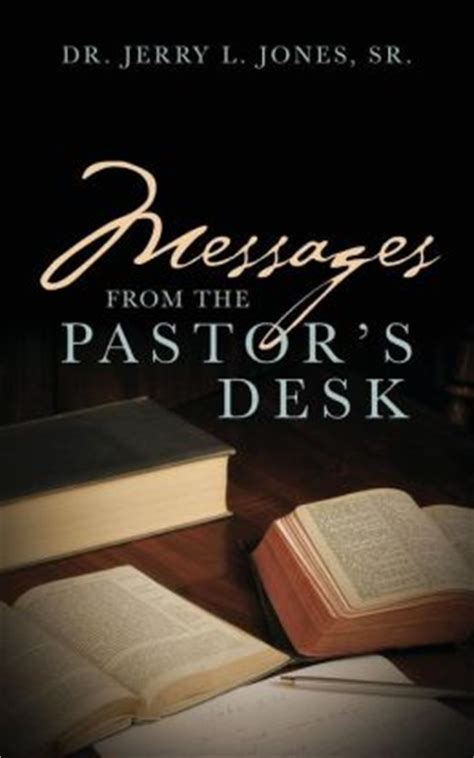 from the pastor s desk messages from the pastor s desk by jerry l sr jones