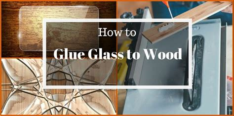 how to glue glass to wood do it in easy steps