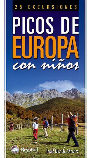libro picos de europa spanische ediciones desnivel picos de europa con ni 241 os jes 250 s nicol 225 s s 225 nchez 978 84 9829 197 1
