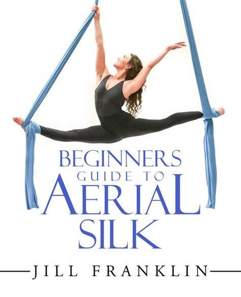 Beginners Guide To Aerial Silk by Beginners Guide To Aerial Silk Pdf Aerial