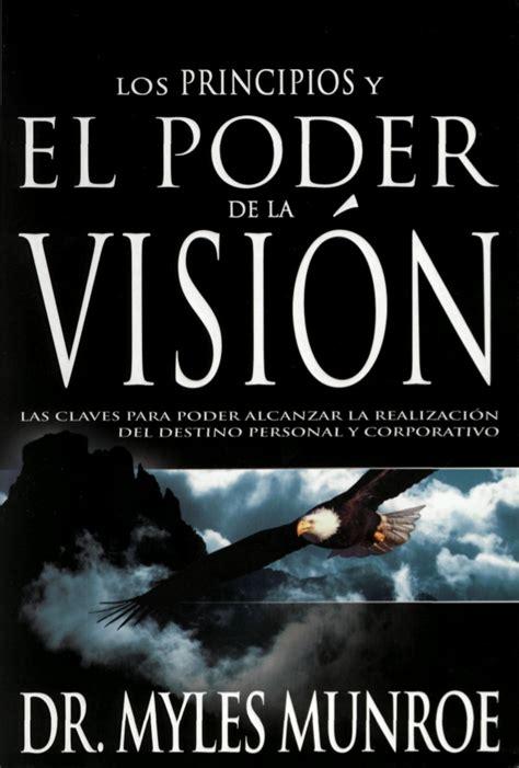 el poder de las 8467032618 los principios y poder de la vision por myles munroe