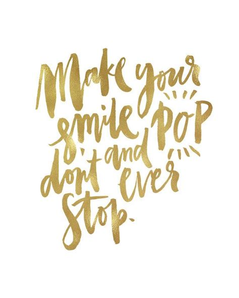 printable quotes gold make your smile pop don t ever stop handwritten
