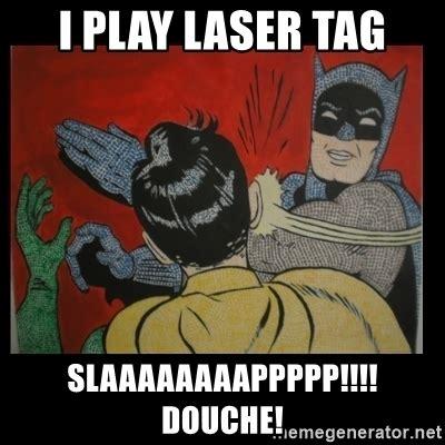 Lazer Tag Meme - i play laser tag slaaaaaaaappppp douche batman