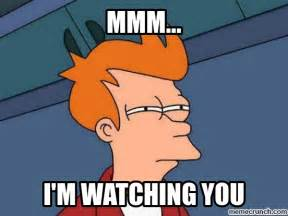 Im Watching You Meme - i m watching you