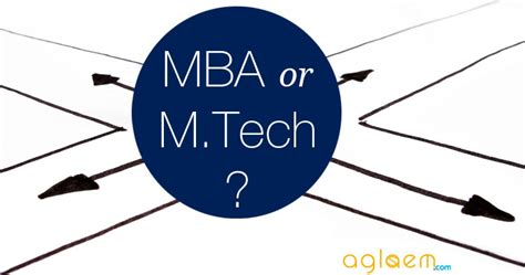 Mba Tech by Mba Or M Tech Which Way To Go Aglasem Admission