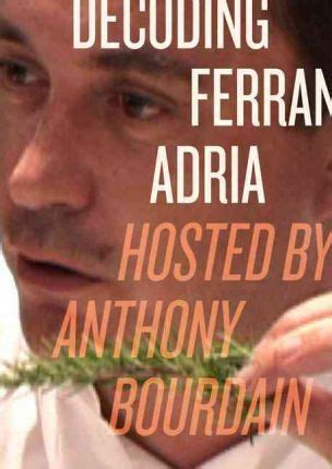 new documentary quot desert laboratory quot coming soon frank decoding ferran adria dvd anthony bourdain 9780061157073