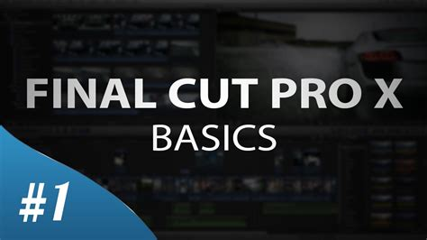 final cut pro tutorial beginner final cut pro x the basics for beginners tutorial