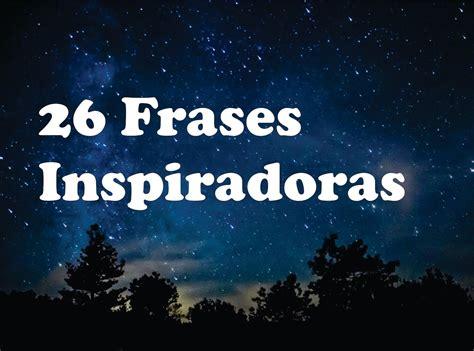 imagenes frases inspiradoras 26 frases inspiradoras youtube
