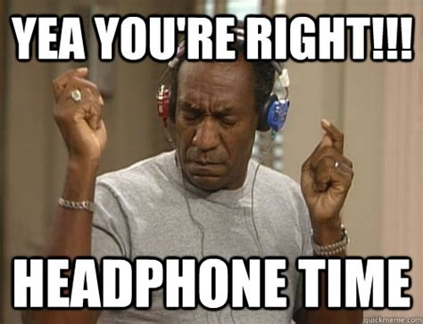 Baby Headphones Meme - yea you re right headphone time bill cosby headphones