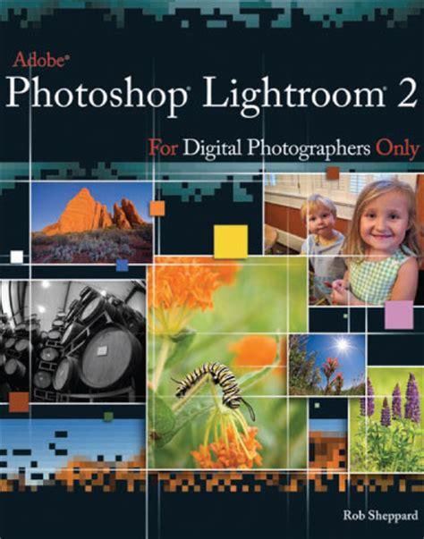 tutorial adobe lightroom pdf adobe photoshop lightroom 2 for digital photographers only
