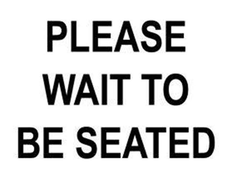 wait to be seated sign buy all your retail message signs